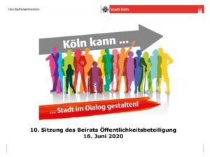 """Titelfolie """"Köln kann Stadt im Dialog gestalten"""" - 10. Sitzung des Beirats Öffentlichkeitsbeteiligung, 16. Juni 2020"""
