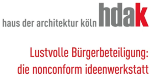 Veranstaltungstitel: haus der Architektur Köln - hdak: Lustvolle Bürgerbeteiligung: die nonconform ideenwerkstatt